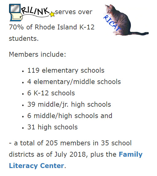 Rilink Serves over 70% of Rhode Island K-12 Students. A total of 205 members in 35 school districts as of July 2018, plus the family literacy center.