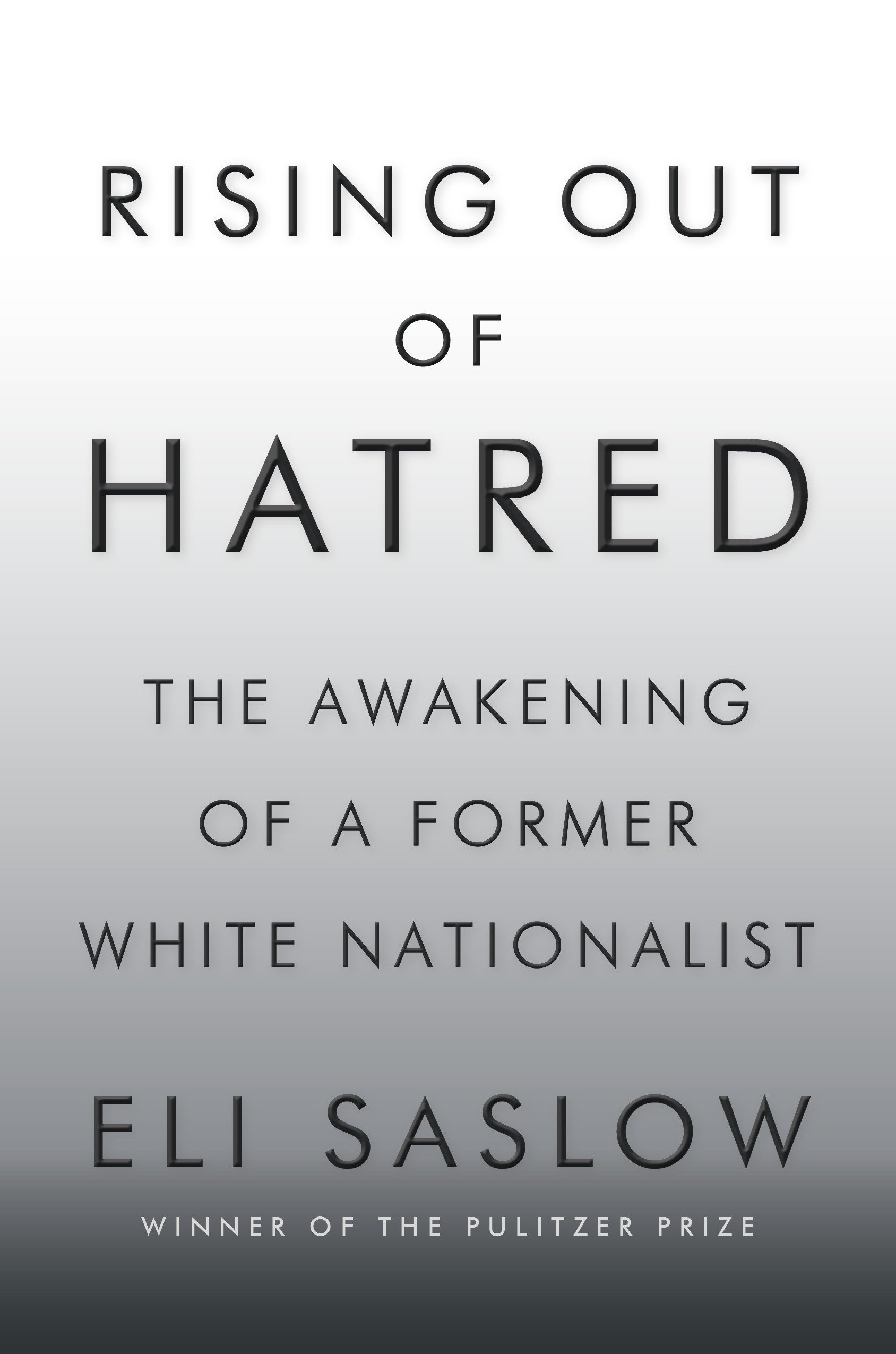 Rising Out of Hatred: The Awakening of a Former White Nationalist, by Eli Saslow