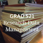 GRAD 521: Research Data Management