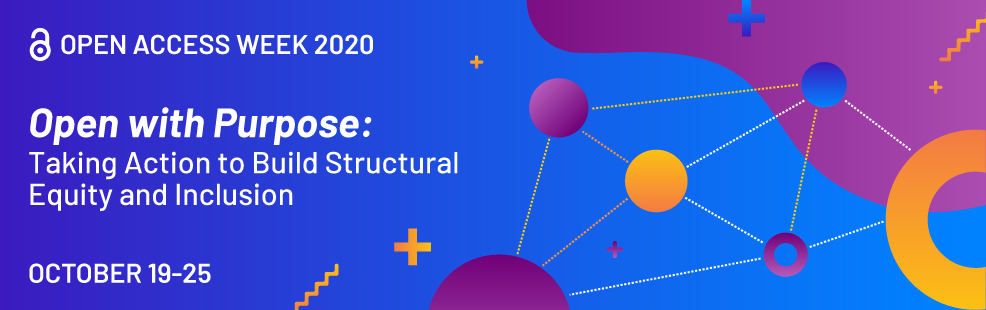 Open Access Week 2020 Open with purpose: Taking Action to Build Structural Equity and Inclusion