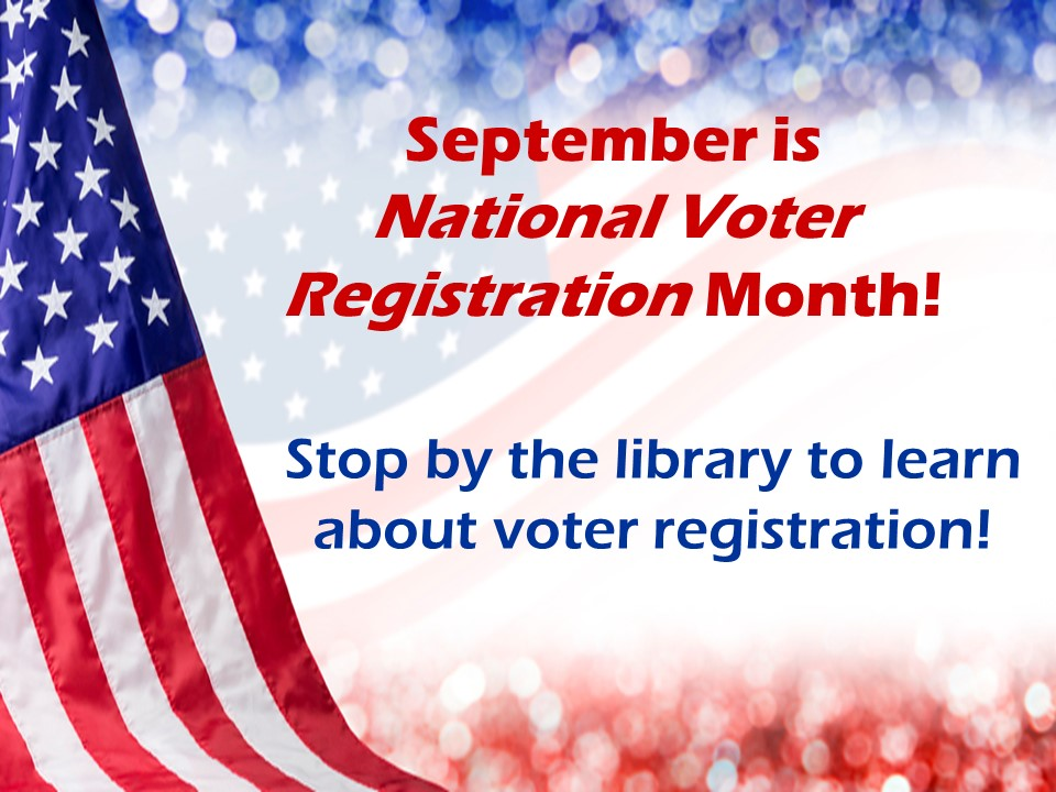 Graphic text: September is National Voter Registration Month! Stop by the library to learn about voter registration.