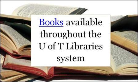 Books available throughout the U of T Libraries System