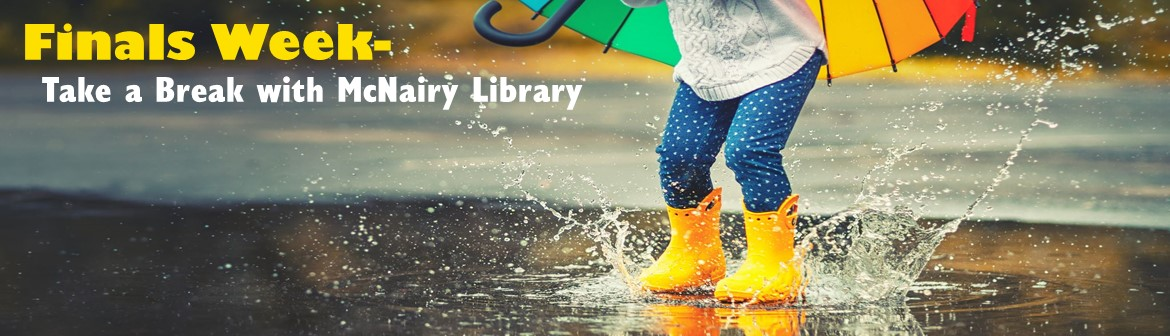 Finals Week- Take a Break with McNairy Library with a picture of a kid with an umbrella splashing in a puddle