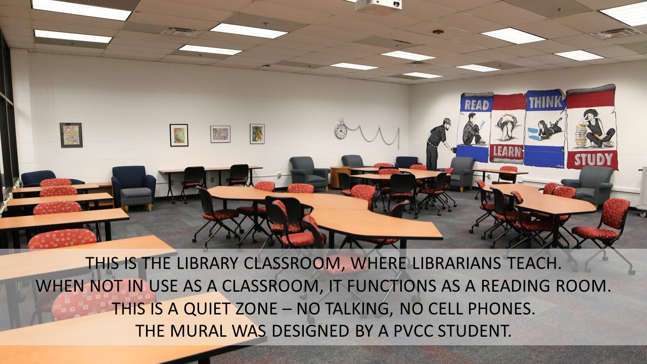 THIS IS THE LIBRARY CLASSROOM, WHERE LIBRARIANS TEACH.  WHEN NOT IN USE AS A CLASSROOM, IT FUNCTIONS AS A READING ROOM.  THIS IS A QUIET ZONE – NO TALKING, NO CELL PHONES.  THE MURAL WAS DESIGNED BY A PVCC STUDENT.