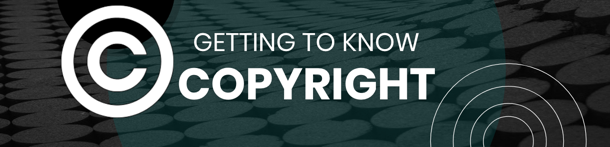 Getting to Know Copyright