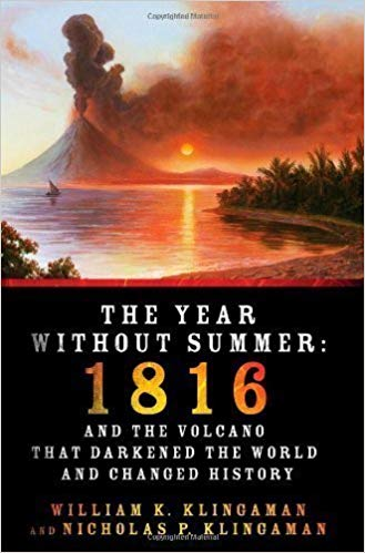 Book: The Year without summer: 1816 and the volcano that darkened the world and changed history by William K. Kingaman