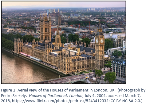 Houses of Parliament with the caption Figure 2: Aerial view of the Houses of Parliament in London, UK.  (Photograph by Pedro Szekely.  Houses of Parliament, London, July 4, 2004, accessed March 7, 2018, https://www.flickr.com/photos/pedrosz/5243412032: CC BY-NC-SA 2.0.)