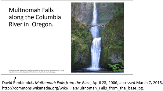 PowerPoint slide with the un-numbered footnote David Benbinnick, Multnomah Falls from the Base, April 25, 2006, accessed March 7, 2018, http://commons.wikimedia.org/wiki/File:Multnomah_Falls_from_the_base.jpg.