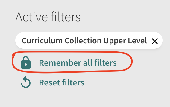 Image that shows Active Filters, below it is listed the Curriculum Collection Upper Level filter and below that is a lock symbol with the text remember all filters. This text is circled in red. Below it is an arrow making a circle with the text reset filters.