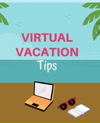 Virtual Vacation Tips