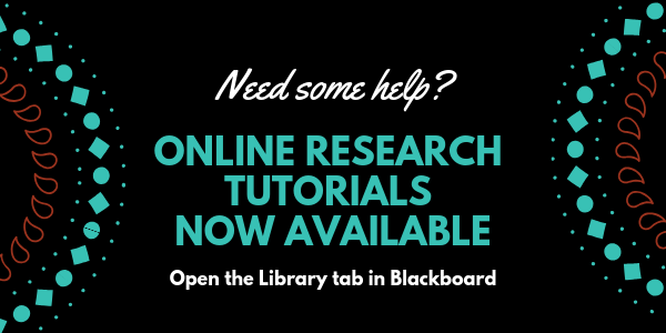 Need some help? Online research tutorials now available. Open the library tab in Blackboard