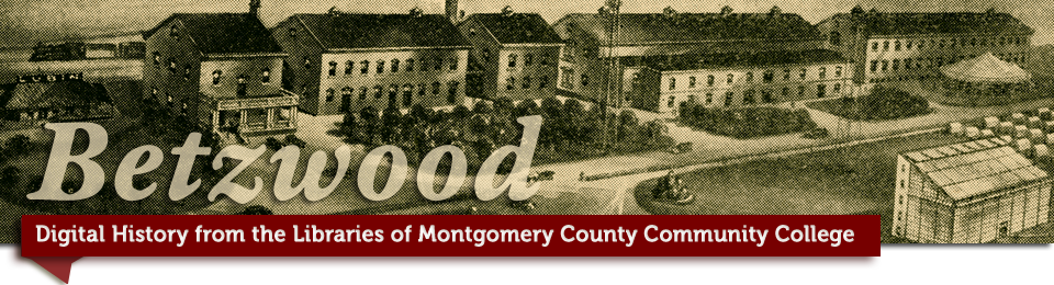 Betzwood Archive: Digital History from the Libraries and Archives of Montgomery County Community College