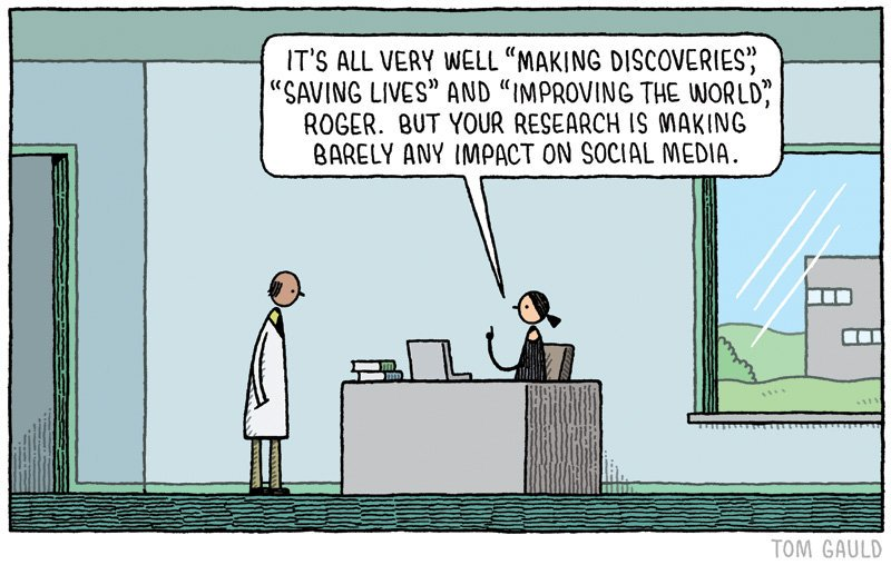 """It's all very well 'making discoveries,' 'saving lives', and 'improving the world,' Roger.  But your research is making barely any impact on social media."""