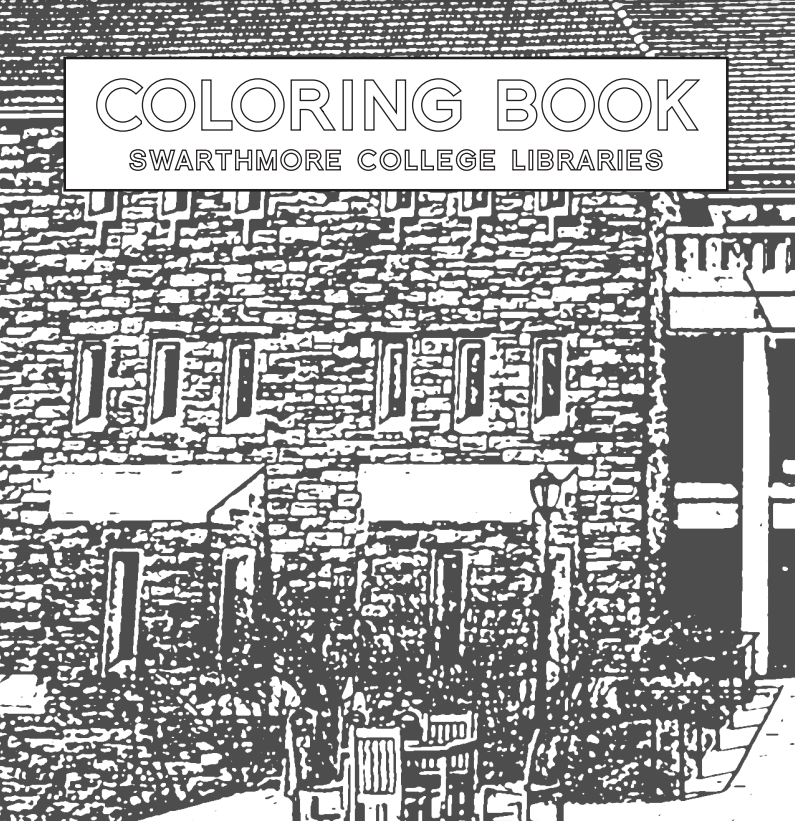 "The cover of a coloring book, reading ""Coloring Book: Swarthmore College Libraries"". The background is a black and white detail shot of McCabe"