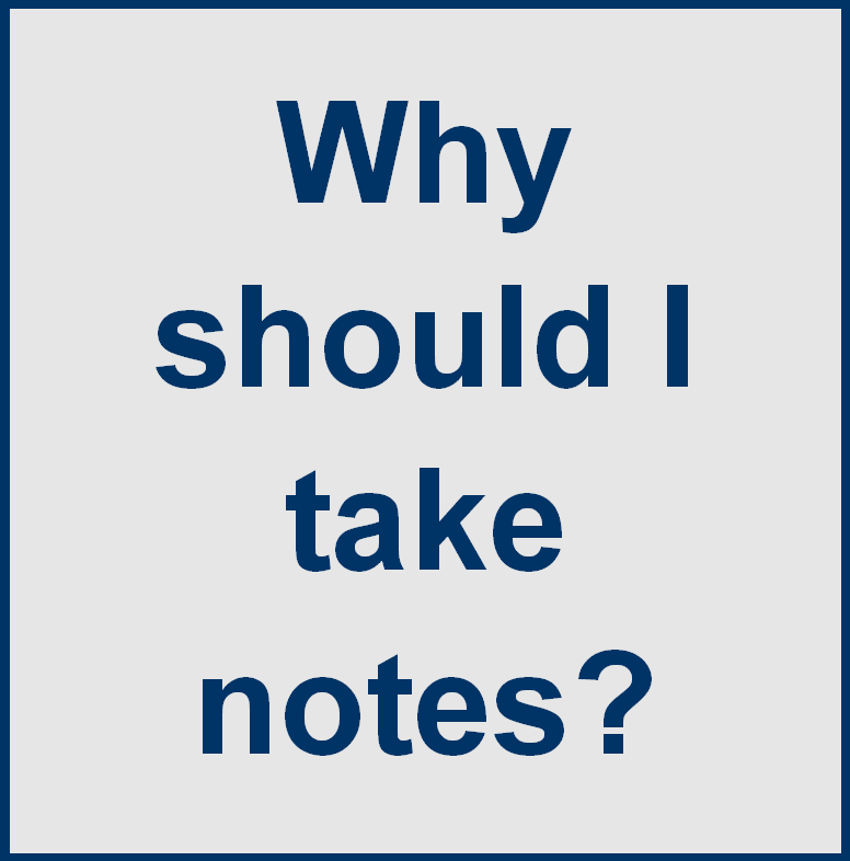 Why should I take notes?