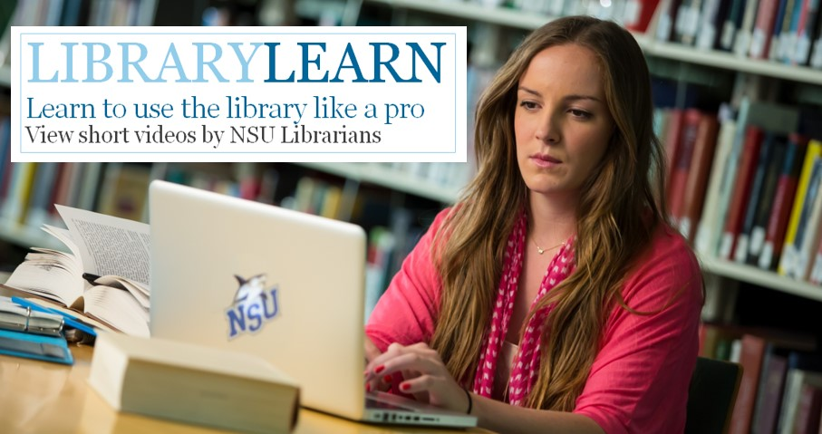 Library Learn: Learn to use the library like a pro! View short videos by NSU Librarians.