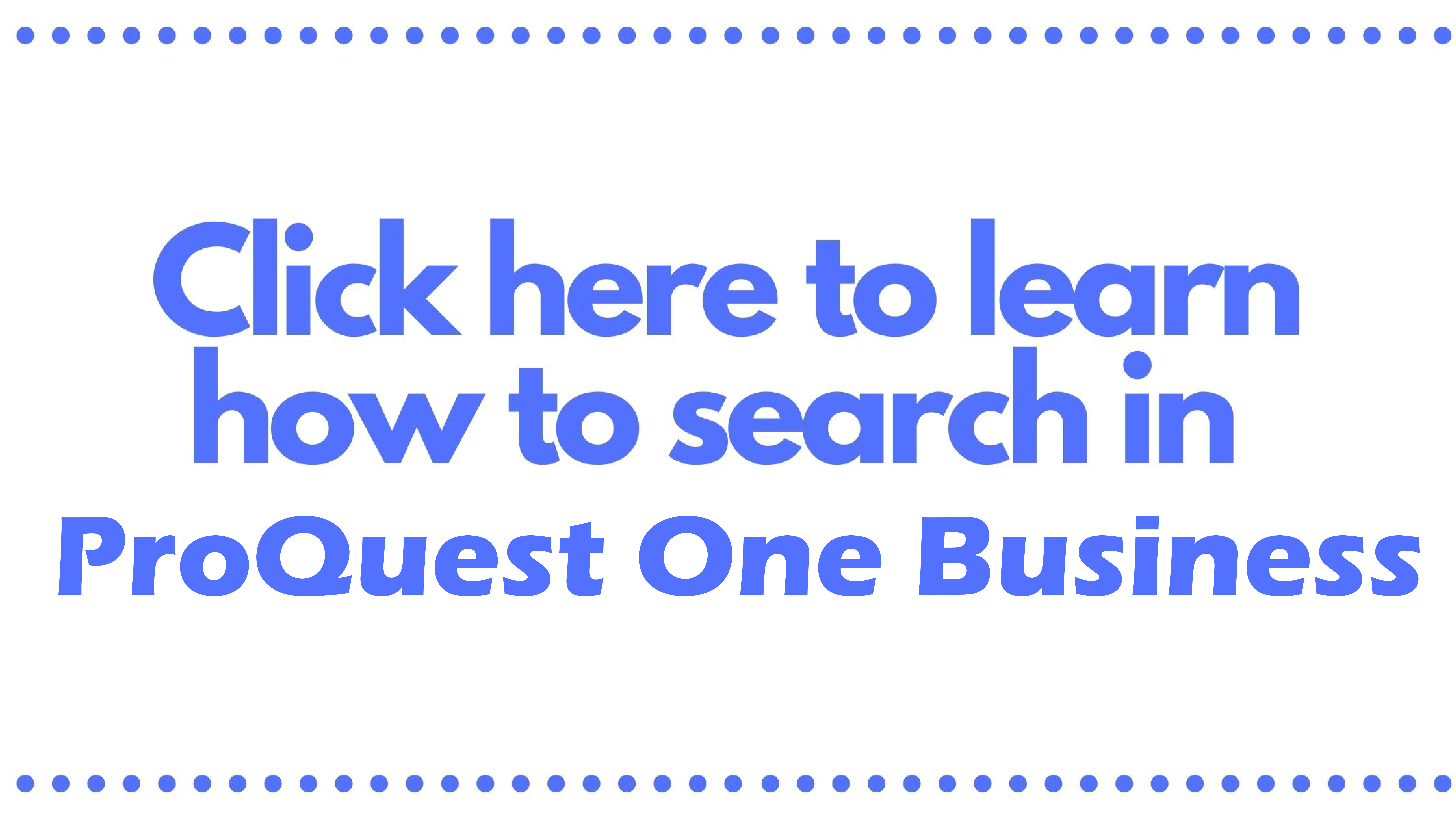 Click here to learn how to search in ProQuest One Business