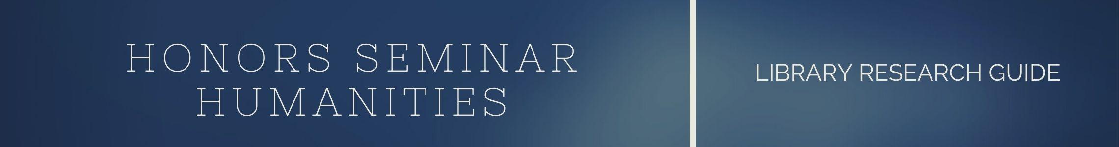 Honors seminar humanities library research guide