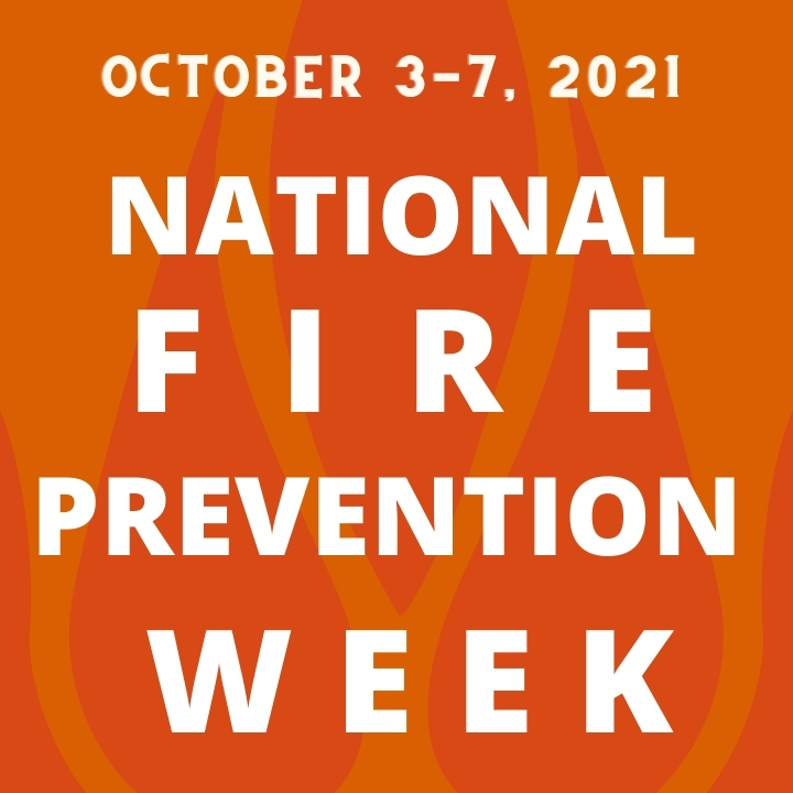 October 3-7, 2021: National Fire Prevention Week