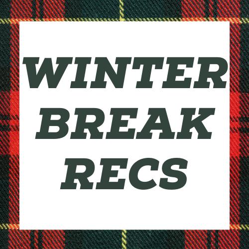 Winter Break Recs