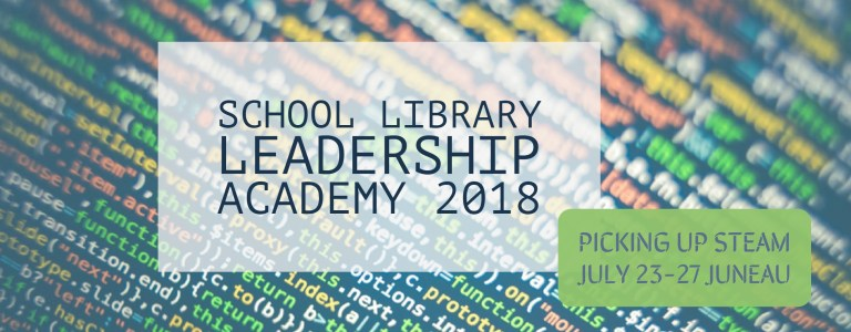 School Library Leadership Academy 2018 | Picking Up STEAM, July 23-27 Juneau