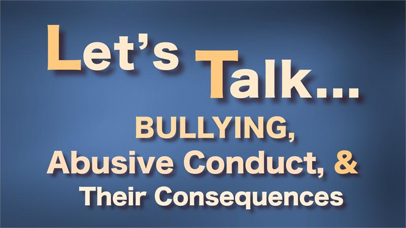 Let's talk-- bullying, abusive conduct & their consequences