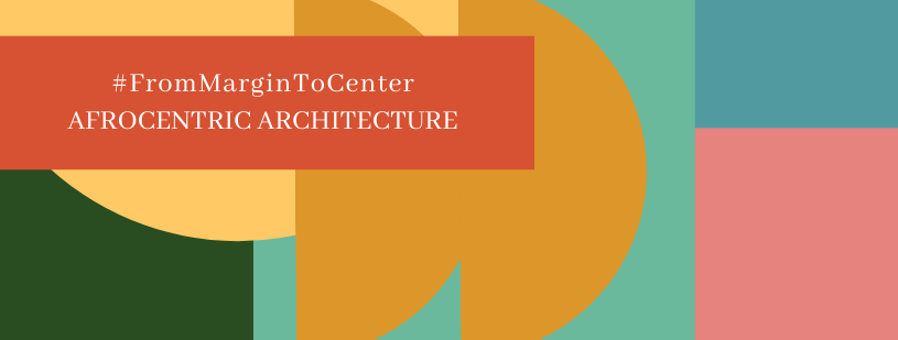 graphic for the #FromMarginToCenter: Afro-Centric Architecture Guide