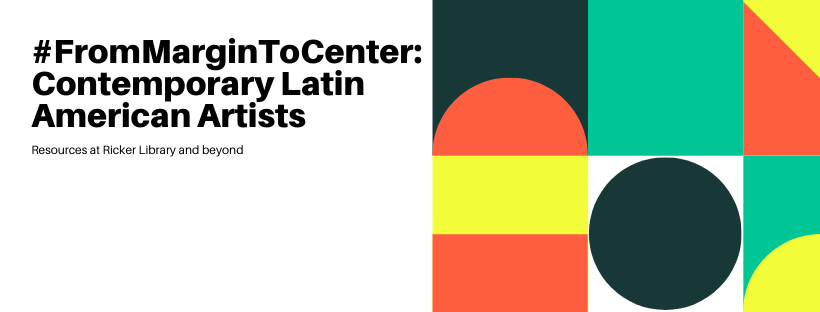 graphic for the #FromMarginToCenter: Contemporary Latin American Artists Guide