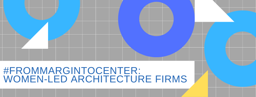 graphic for the #FromMarginToCenter: Women-Led Architecture Firms Guide