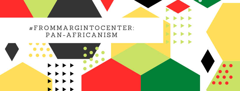 graphic for the #FromMarginToCenter: Pan-Africanism Guide