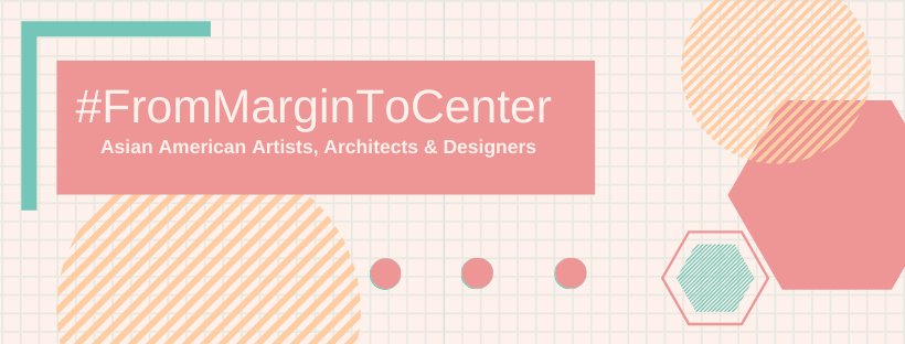 graphic for the #FromMarginToCenter: Asian American Artists, Architects and Designers Guide