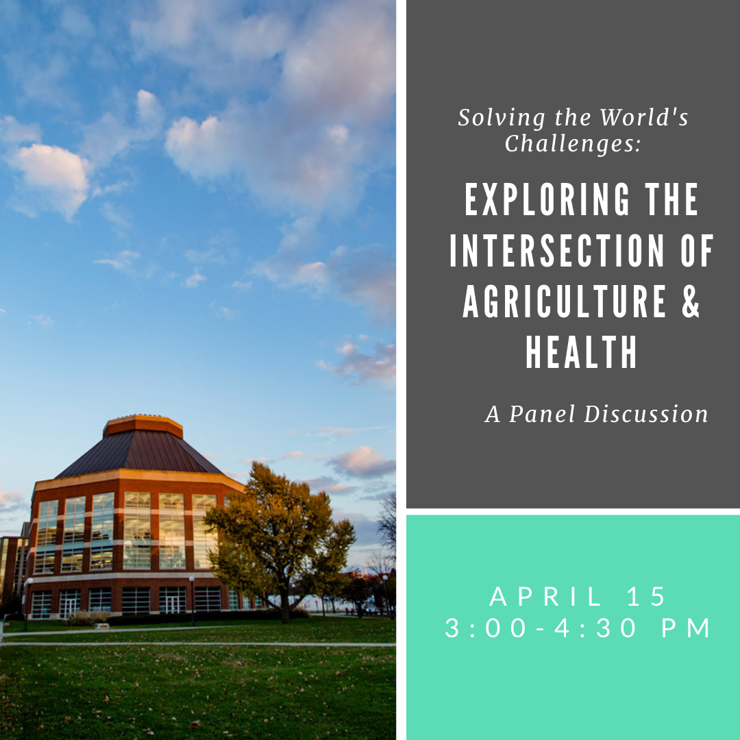 Solving the World's Challenges exploring the intersection of agriculture and health a panel discussion. April 15 3-4:30 pm