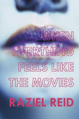 When Everything Feels Like the Movies by Raziel Reid