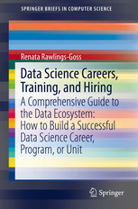 Data Science Careers, Training, and Hiring: A Comprehensive Guide to the Data Ecosystem: How to Build a Successful Data Science Career, Program, or Unit