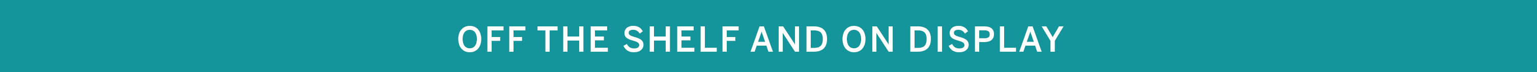 thin, teal banner with the title of the series in white letters: off the shelf and on display