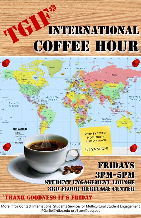 International Coffee Hour Every Friday, 3-5PM Student Engagement Lounge 3rd floor, Heritage Center  For more information, contact Phyllis Garfield or James Sizer.