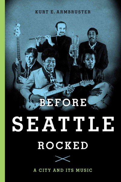book jacket: Before Seattle Rocked: A City and Its Music