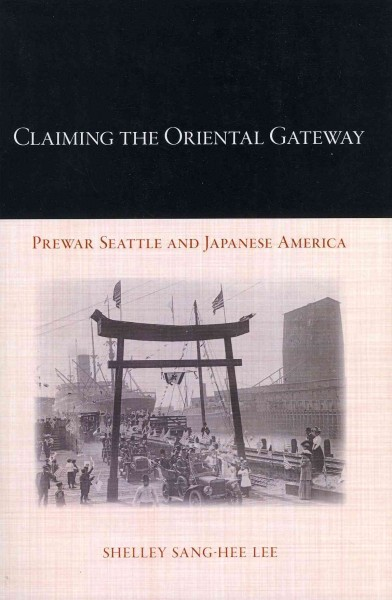 book jacket: Claiming the Oriental Gateway: Prewar Seattle and Japanese America