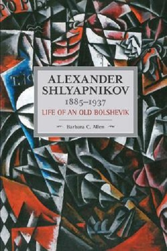 Cover of Alexander Shlyapnikov, 1885-1937 : life of an old Bolshevik