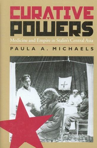 Cover of Curative Powers: Medicine and Empire in Stalin's Central Asia