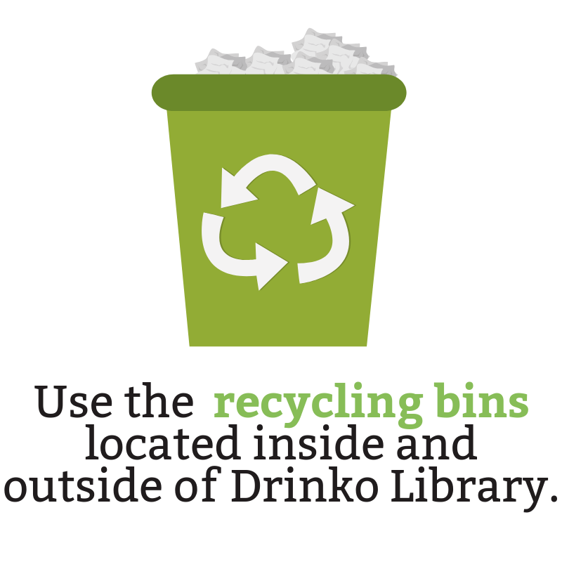 Use the recycling bins located inside and outside of Drinko Library.