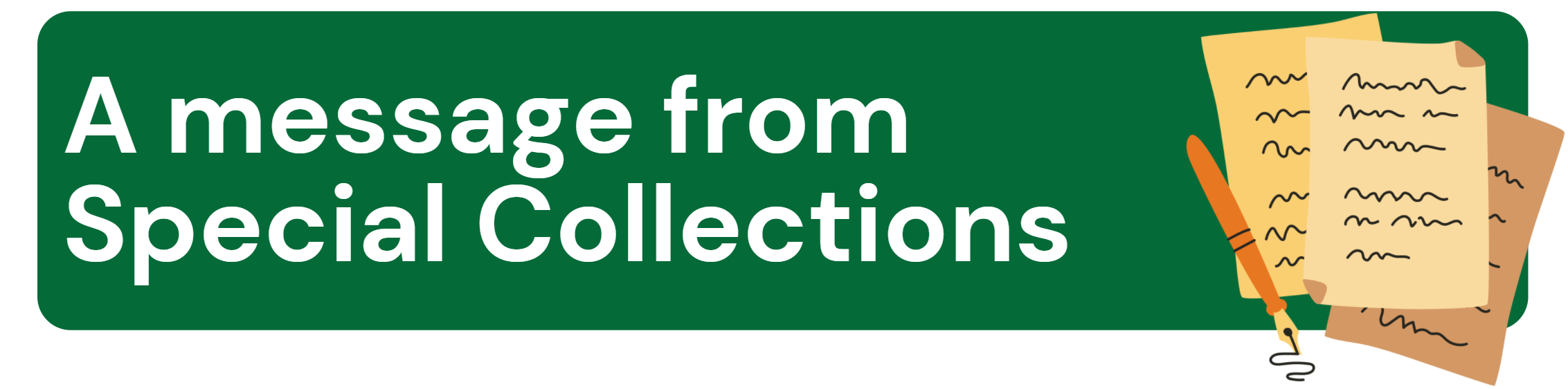 A message from Special Collections (white font on green background). Clipart old-looking documents with a fancy pen.