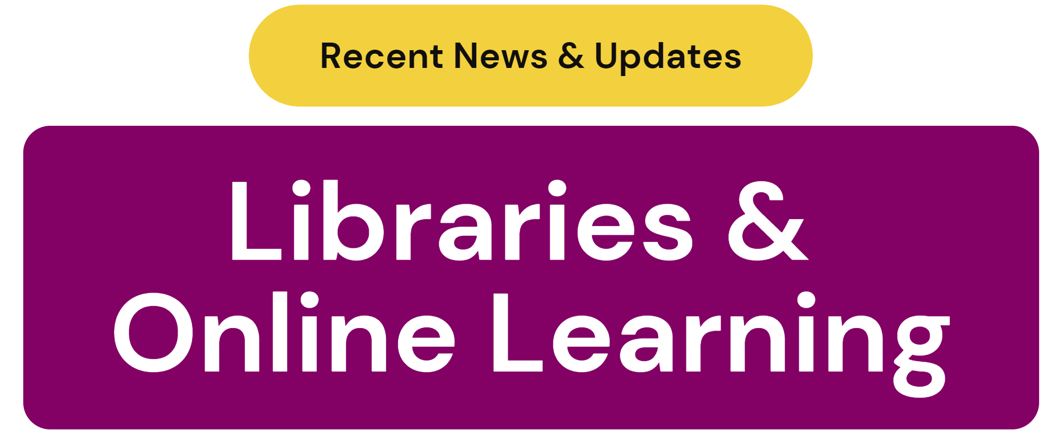 Title Slide: Recent News & Updates (black text on yellow box) from Libraries and Online Learning (white text on purple box)