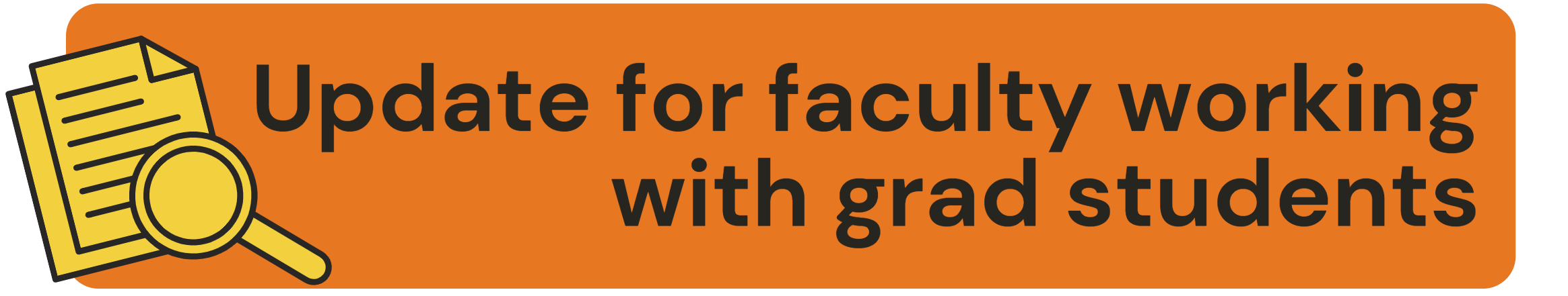 Update for faculty working with grad students (black text on orange background with yellow clipart papers and black magnifying glass)