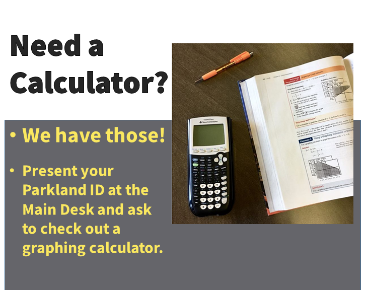 We have graphing calculators for check-out!