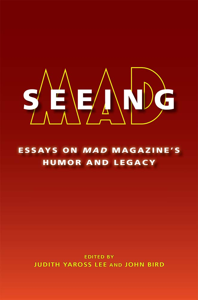 Seeing Mad: Essays on Mad Magazine's Humor and Legacy