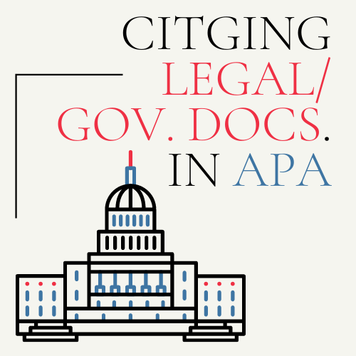 Citing Legal or Gov Docs in APA click here