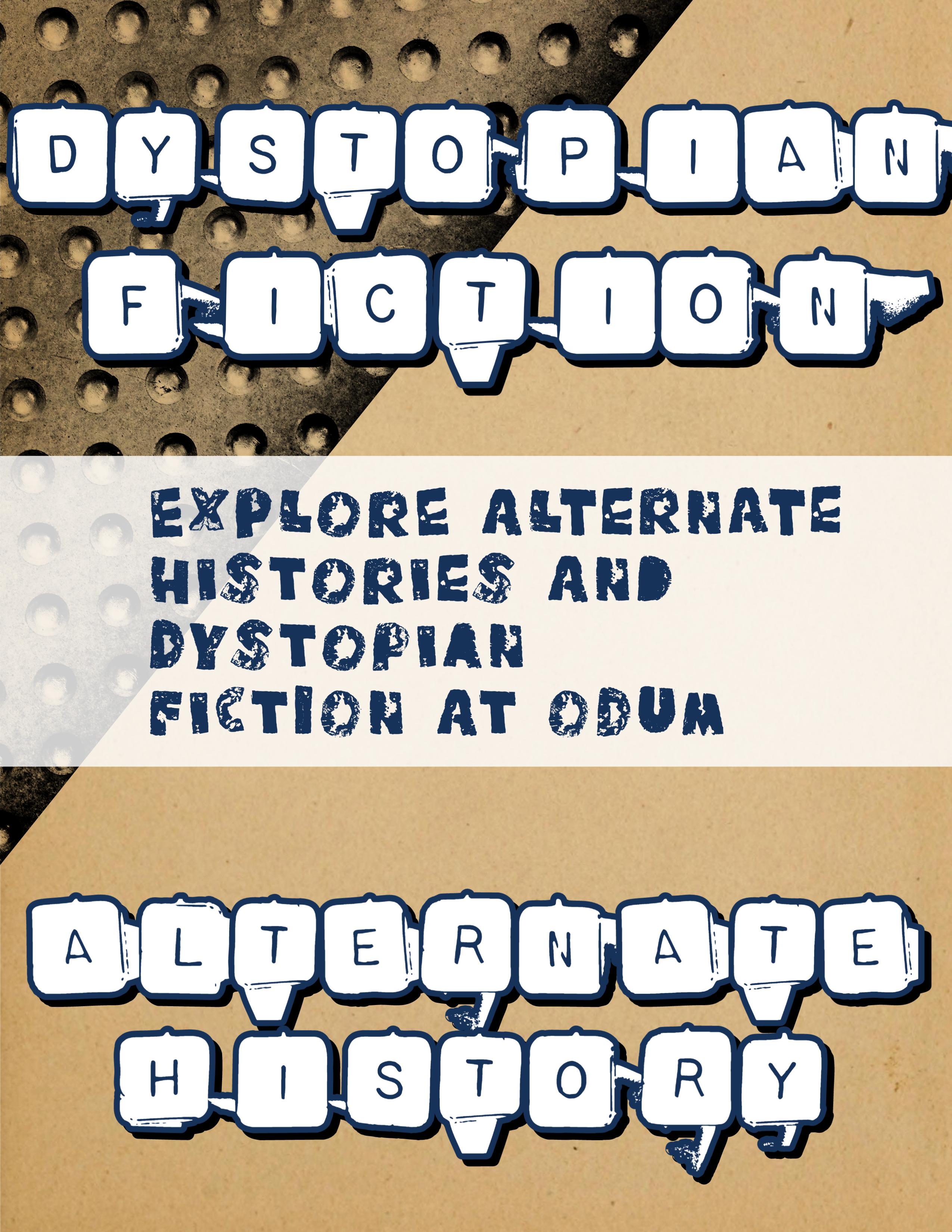 Dystopian Fiction Explore. Explore alternate histories and dystopian fiction at Odum. Alternate History