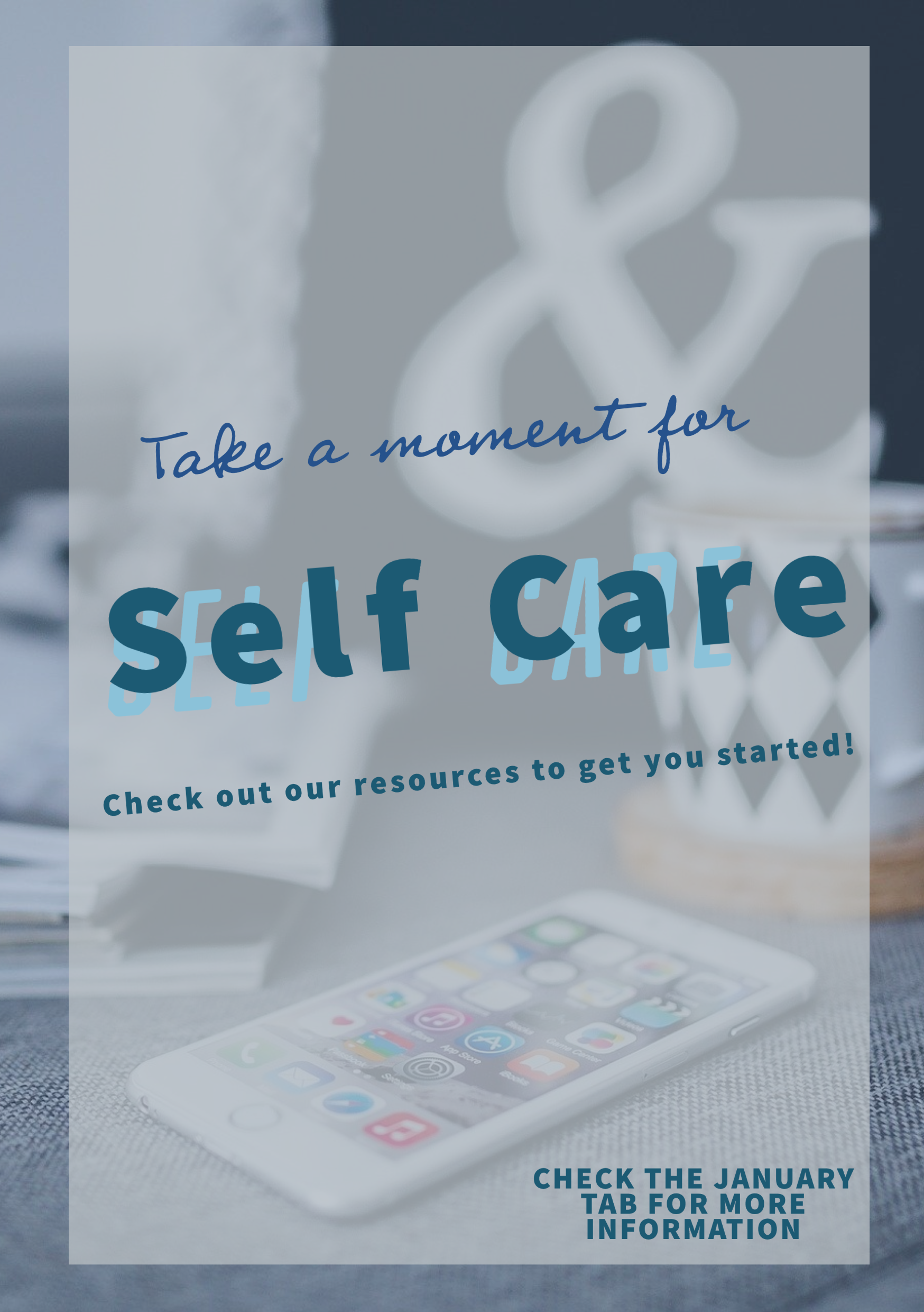 Take a moment for self care   Check out our resources to get you started!   Check the January tab for more information   Desk background
