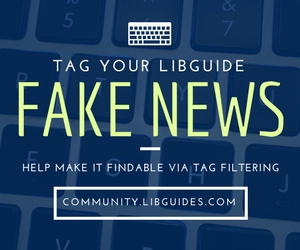 tag your libguide with fake news for findability